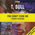 T Bull featuring Nicky - You don't fuck me (I don't fuck you)