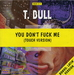 La pochette du maxi : (T Bull featuring Nicky - You don't fuck me (I don't fuck you))