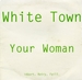 Variante (White Town - Your woman)