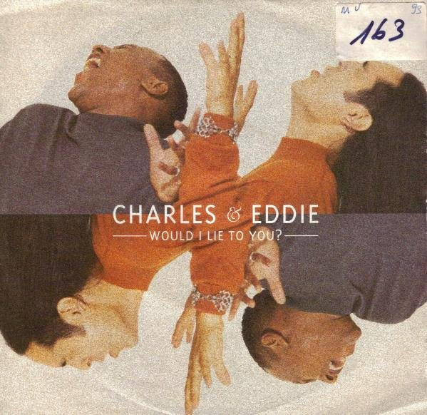 Charles & Eddie - Would I lie to you ?