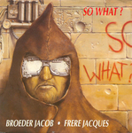So What? - Frère Jacques