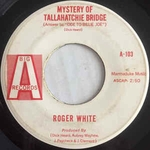 Roger White - Mystery of Tallahatchie Bridge (Answer to ode to Billie Joe)
