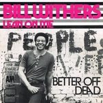 Bill Withers - Better off dead