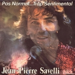 Jean-Pierre Savelli - Pas normal… Trop sentimental