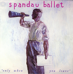 Spandau Ballet - Only when you leave